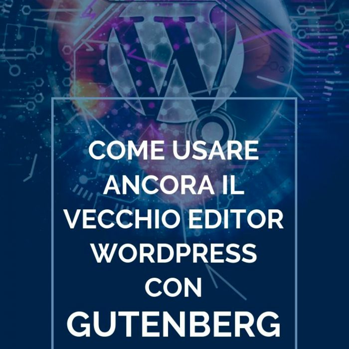 Come usare ancora il vecchio editor WordPress